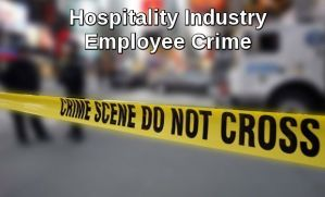 Hospitality Industry Employee Crime