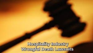 Hospitality Industry Wrongful Death Lawsuits