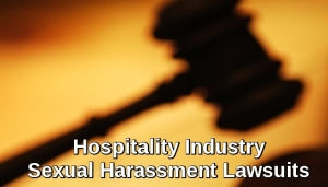 Hospitality Industry Sexual Harassment Lawsuits